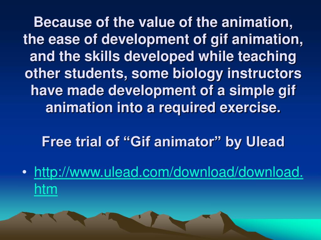 Because of the value of the animation, the ease of development of gif animation, and the skills developed while teaching other students, some biology instructors have made development of a simple gif animation into a required exercise.
