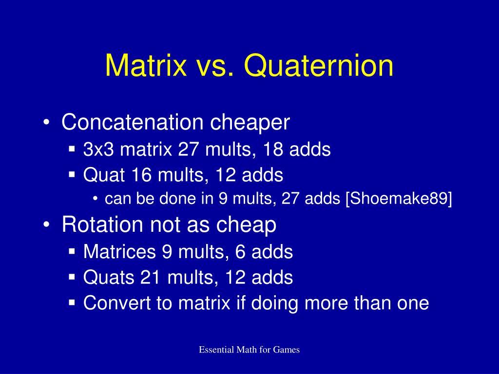 Matrix vs. Quaternion