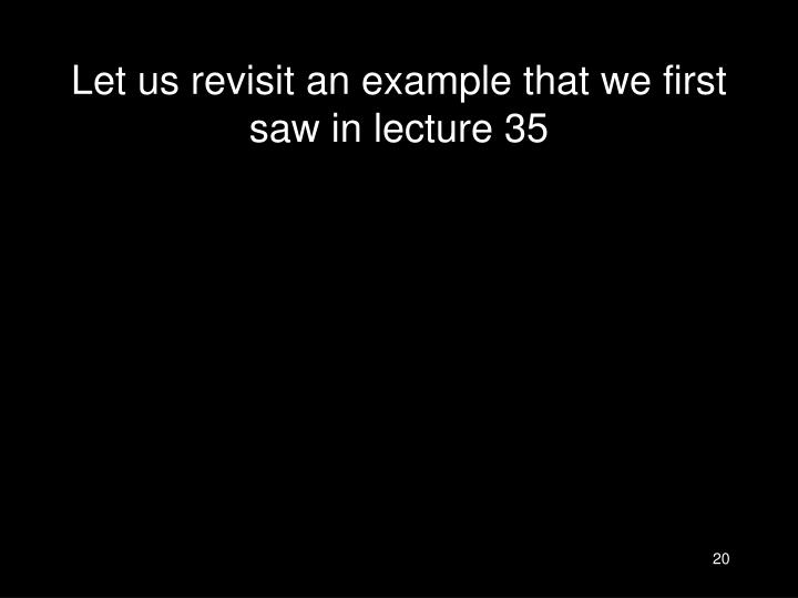 Let us revisit an example that we first saw in lecture 35