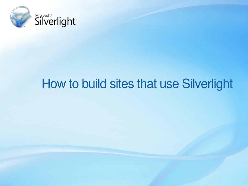 How to build sites that use Silverlight