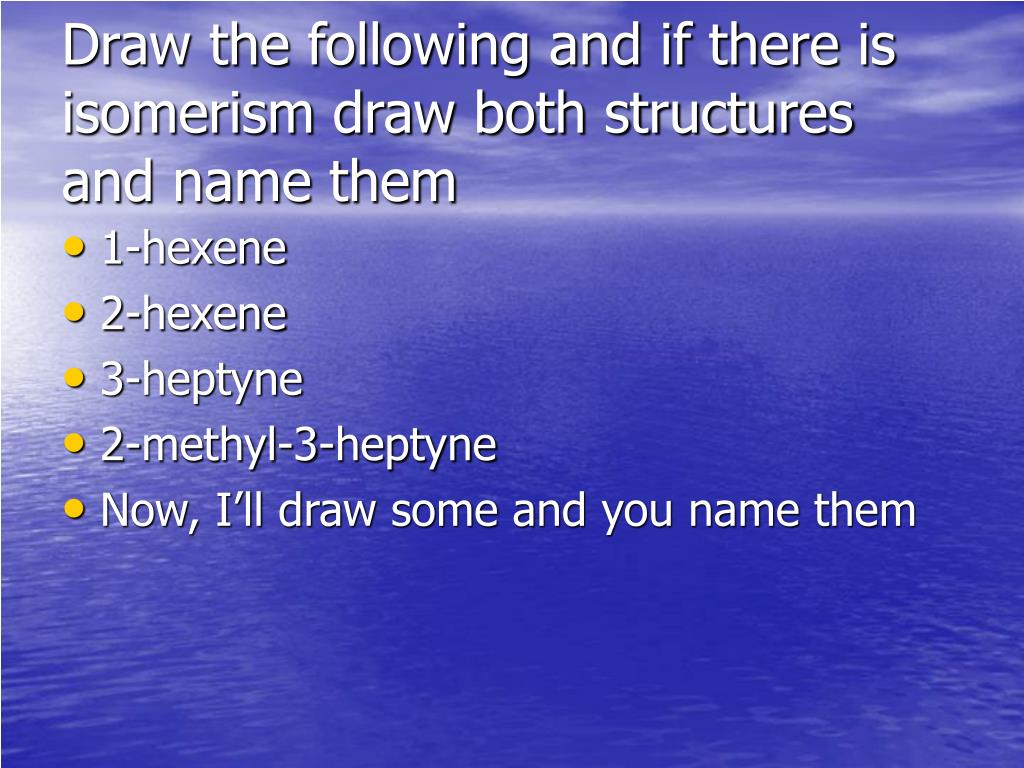 Draw the following and if there is isomerism draw both structures and name them