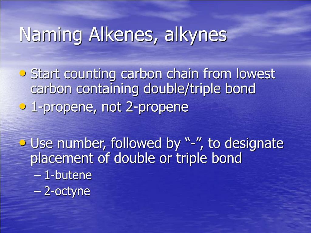 Naming Alkenes, alkynes
