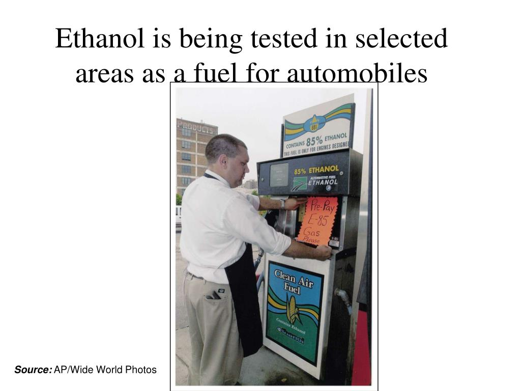 Ethanol is being tested in selected areas as a fuel for automobiles