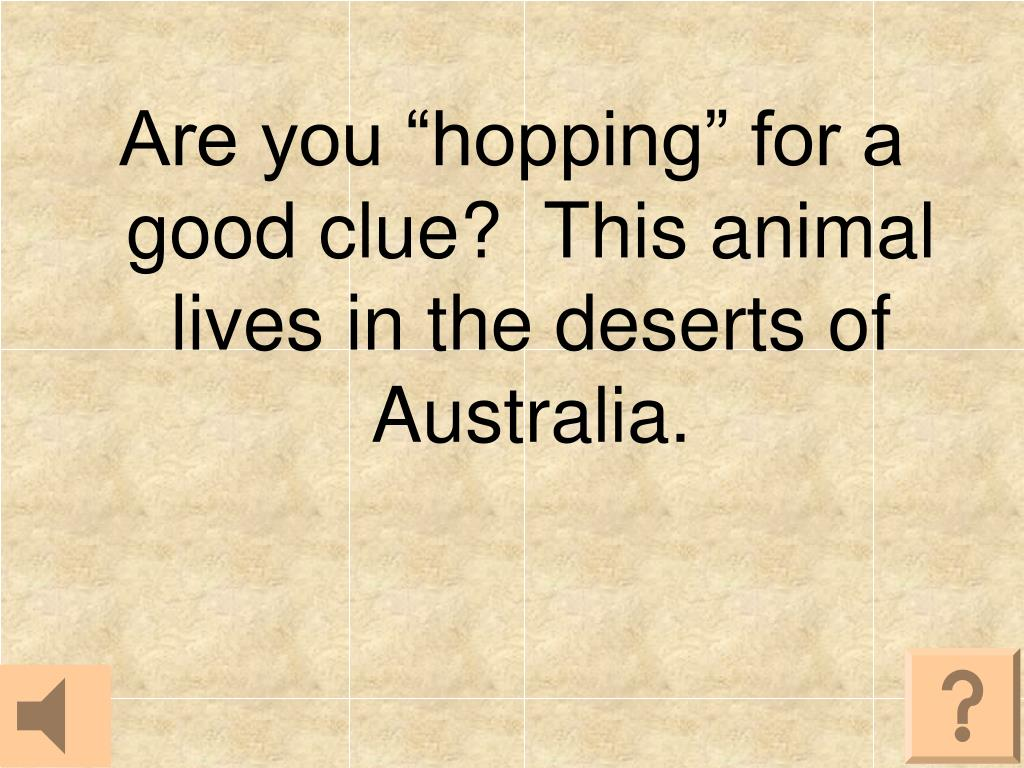 """Are you """"hopping"""" for a good clue?  This animal lives in the deserts of Australia."""