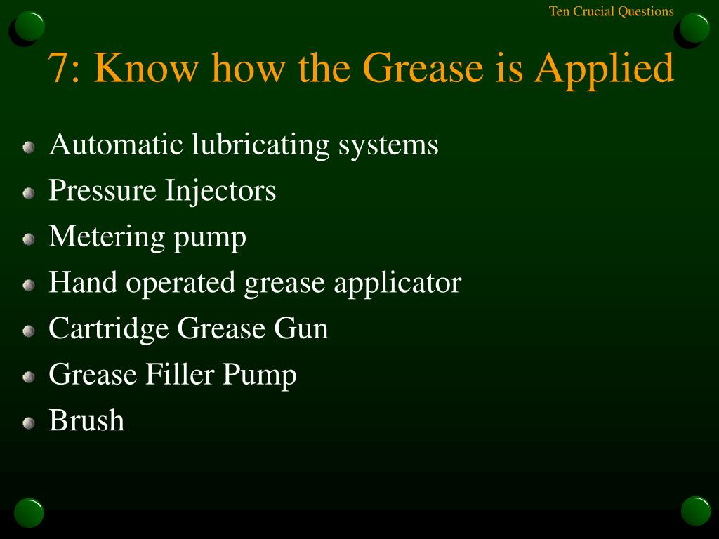 7: Know how the Grease is Applied