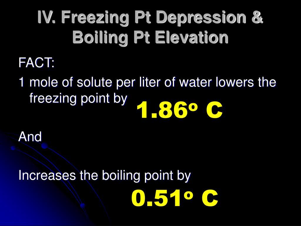 IV. Freezing Pt Depression & Boiling Pt Elevation