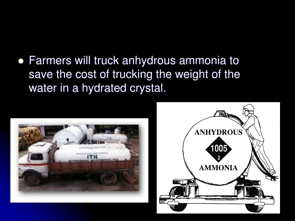 Farmers will truck anhydrous ammonia to save the cost of trucking the weight of the water in a hydrated crystal.