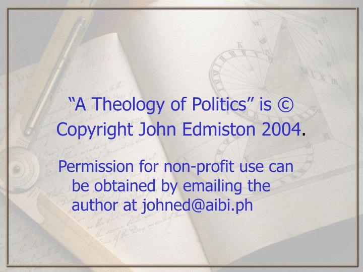 """""""A Theology of Politics"""" is © Copyright John Edmiston 2004"""