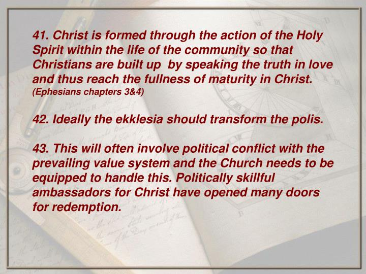 41. Christ is formed through the action of the Holy Spirit within the life of the community so that Christians are built up  by speaking the truth in love and thus reach the fullness of maturity in Christ.