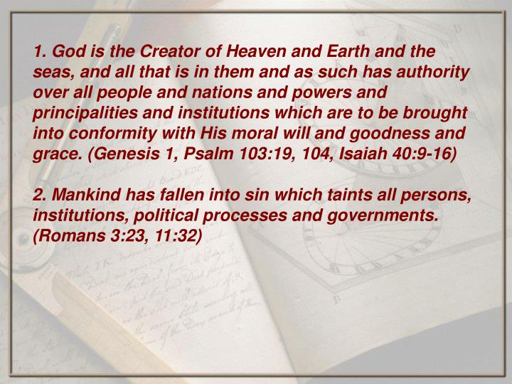 1. God is the Creator of Heaven and Earth and the seas, and all that is in them and as such has auth...