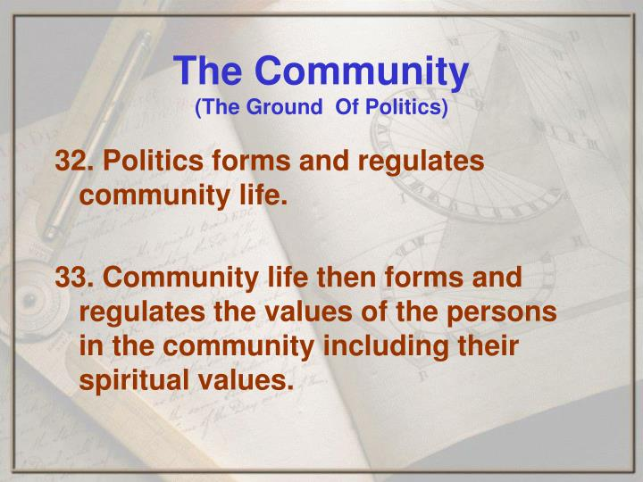 32. Politics forms and regulates community life.