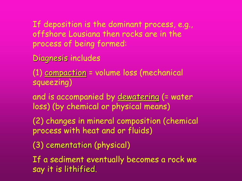 If deposition is the dominant process, e.g., offshore Lousiana then rocks are in the process of being formed: