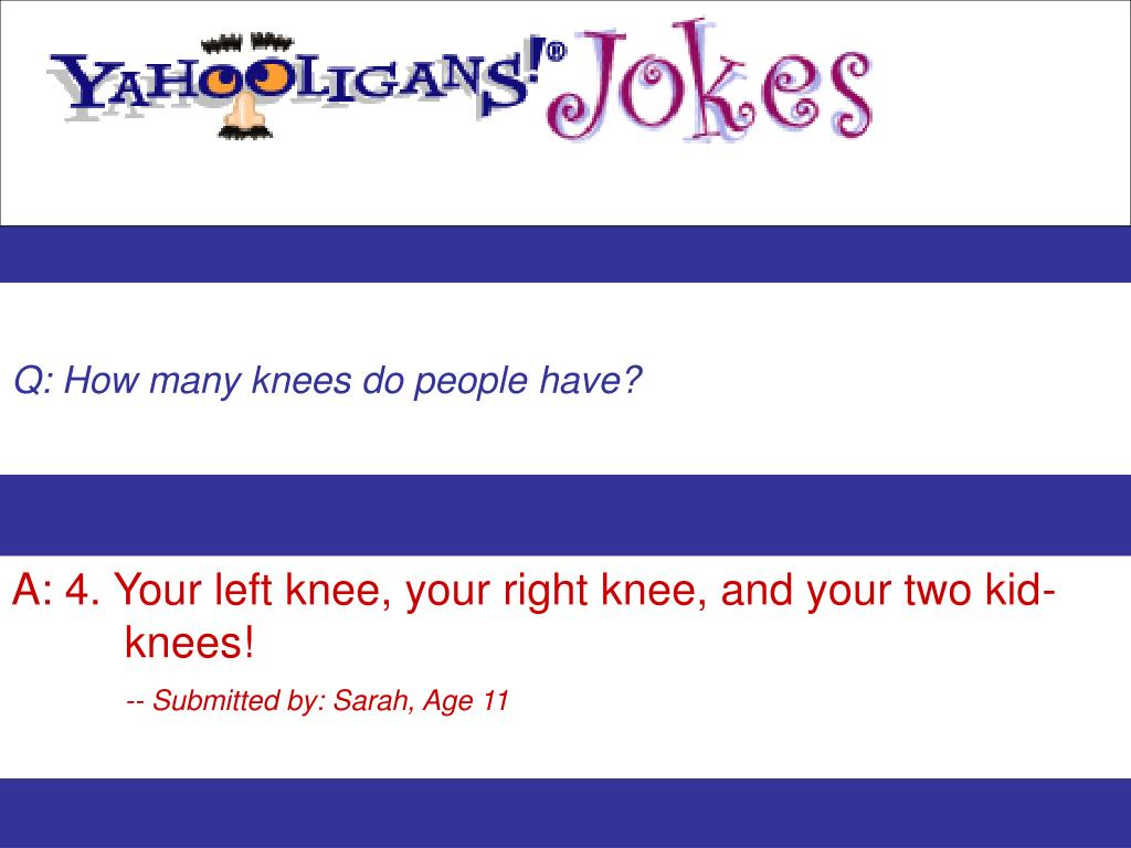 Q: How many knees do people have?