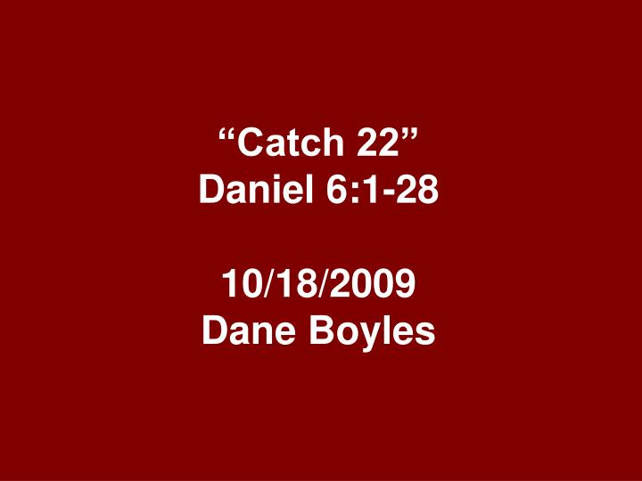 Catch 22 daniel 6 1 28 10 18 2009 dane boyles l.jpg