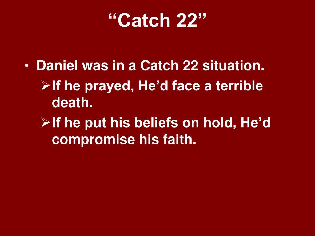 """""""Catch 22"""""""