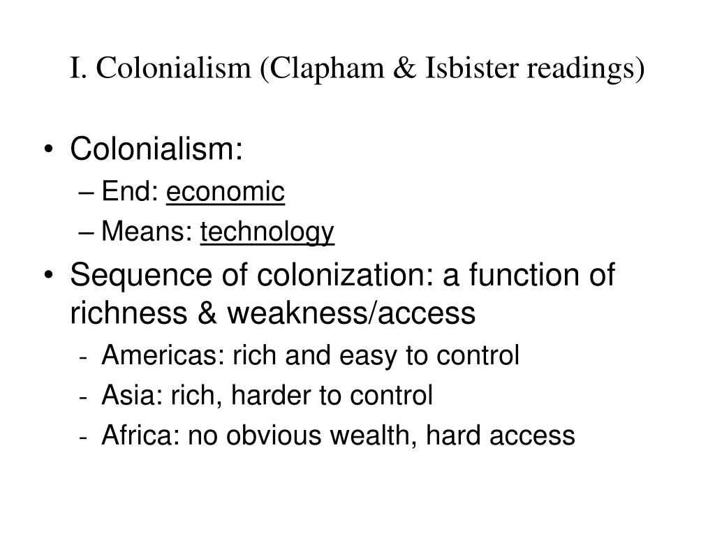 I. Colonialism (Clapham & Isbister readings)