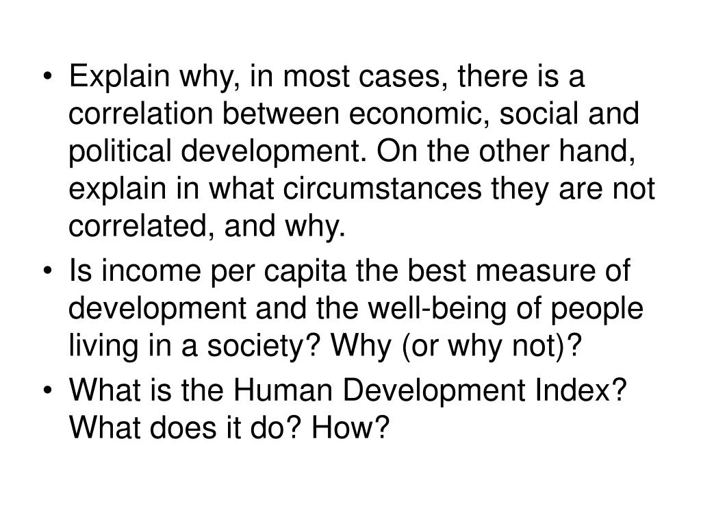 Explain why, in most cases, there is a correlation between economic, social and political development. On the other hand, explain in what circumstances they are not correlated, and why.