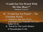 could you not watch with me one hour matthew 26 36 414