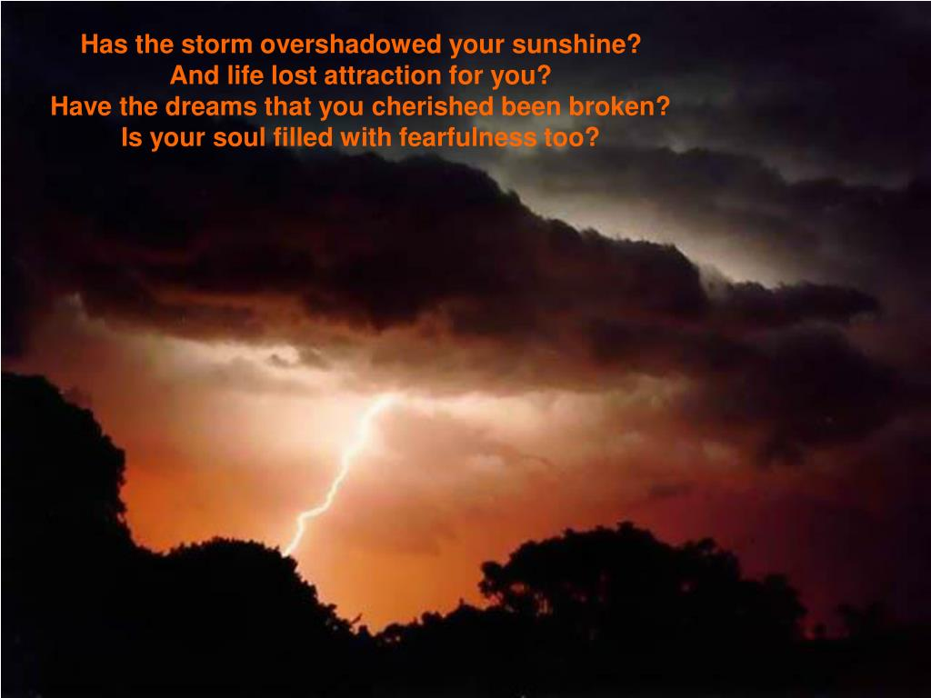 Has the storm overshadowed your sunshine?