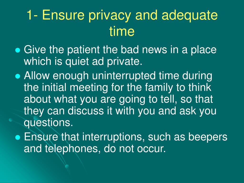 1- Ensure privacy and adequate time