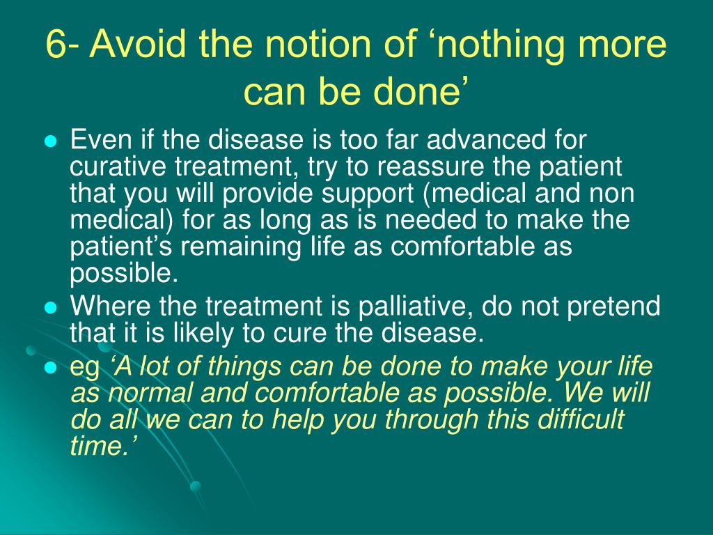 6- Avoid the notion of 'nothing more can be done'