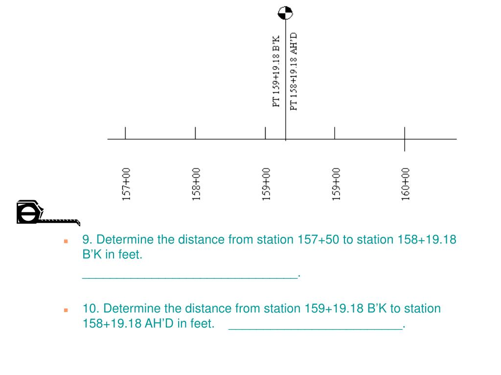 9. Determine the distance from station 157+50 to station 158+19.18 B'K in feet.