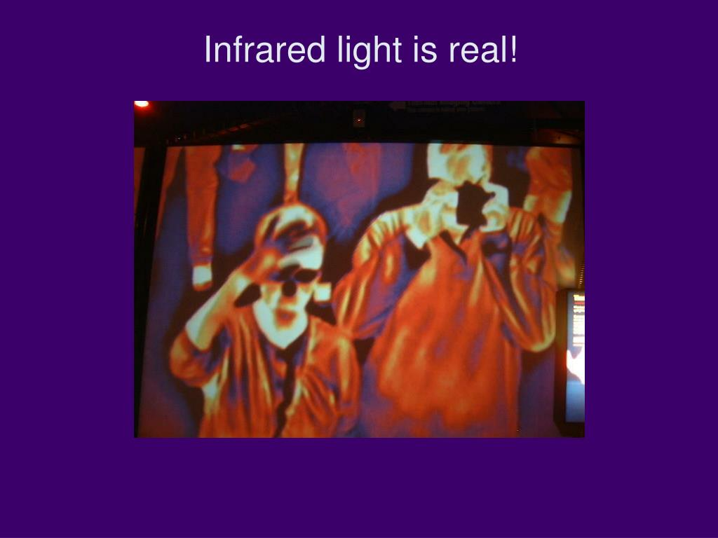 Infrared light is real!