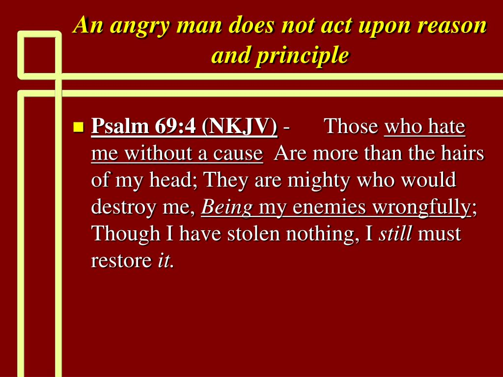 An angry man does not act upon reason and principle