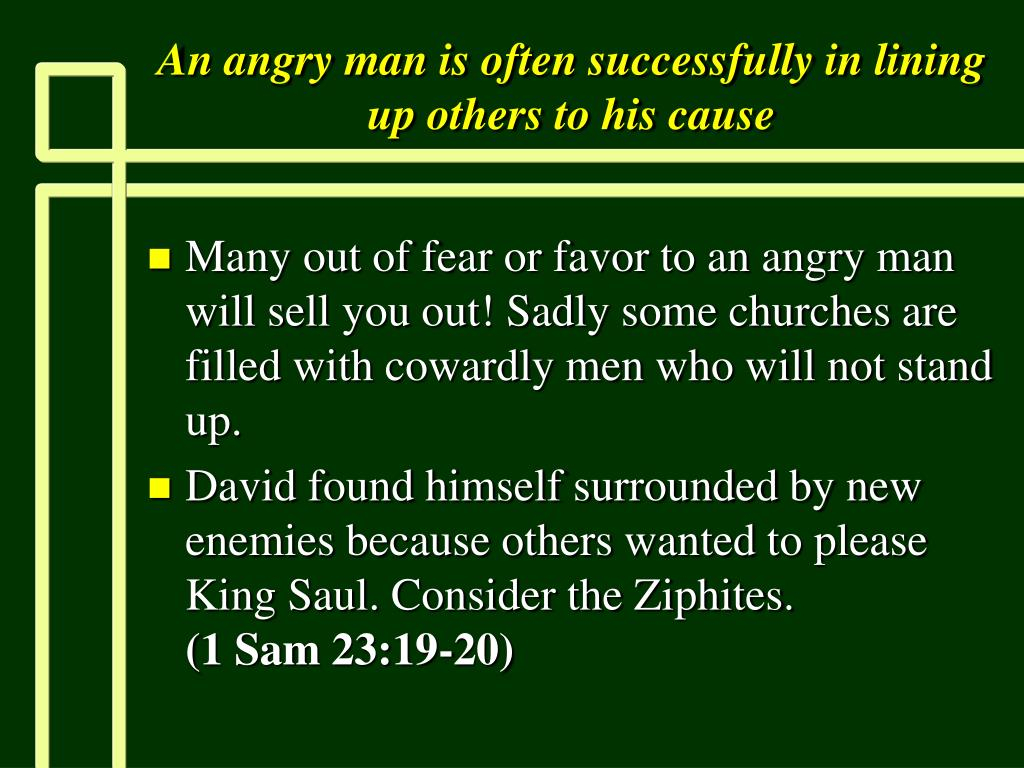 An angry man is often successfully in lining up others to his cause