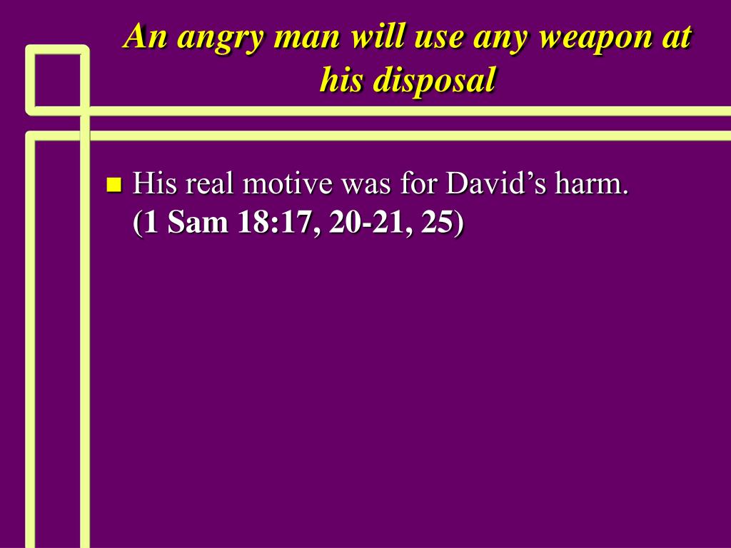 An angry man will use any weapon at his disposal