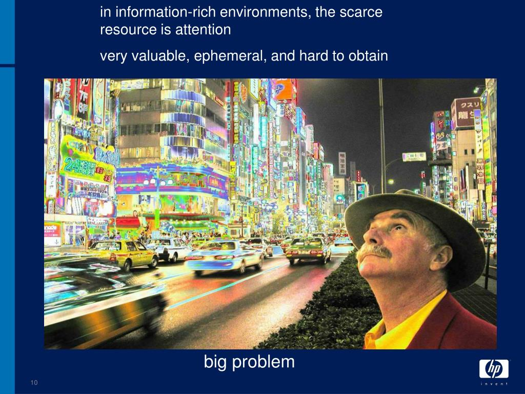 in information-rich environments, the scarce resource is attention