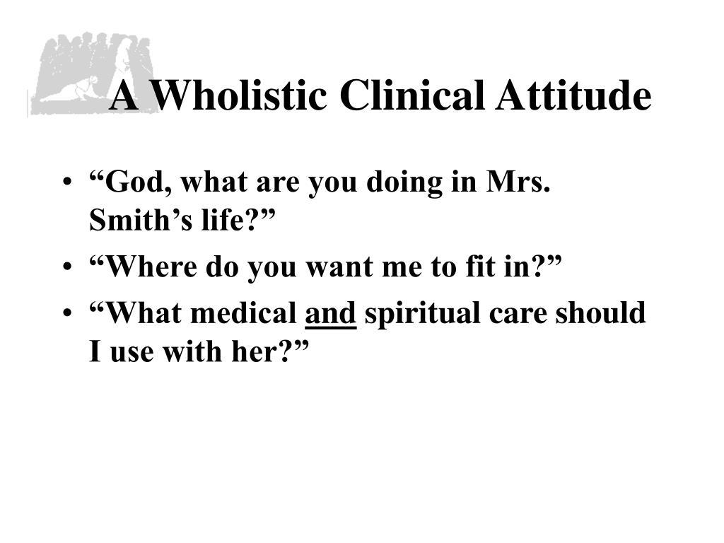 A Wholistic Clinical Attitude