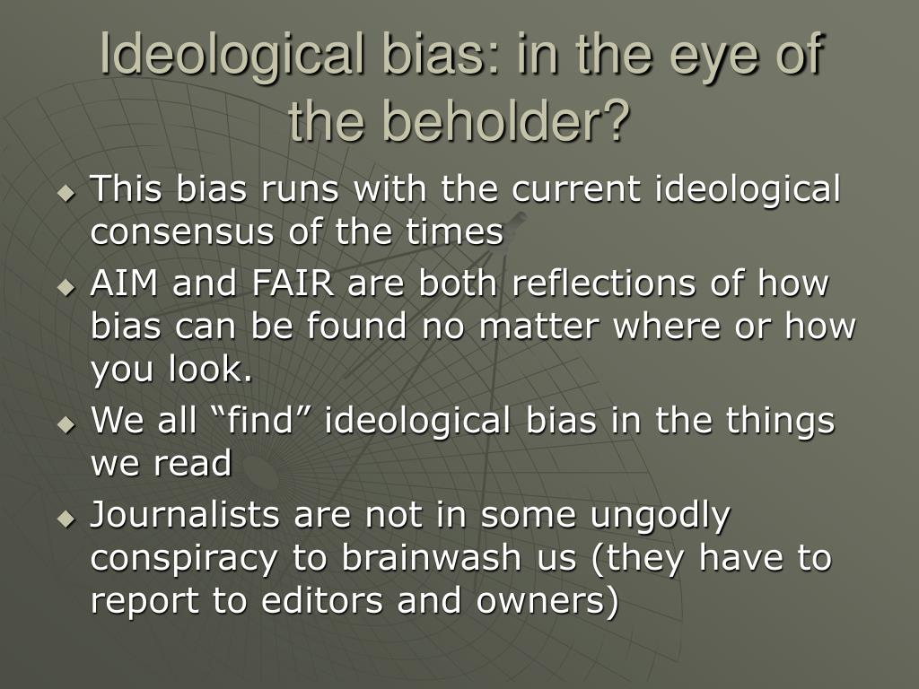 Ideological bias: in the eye of the beholder?