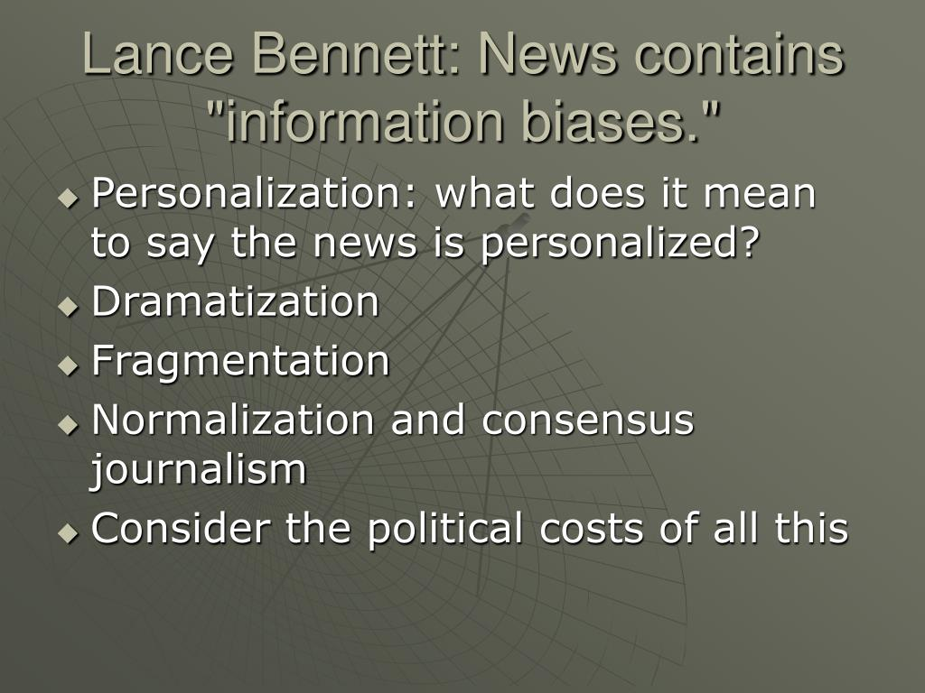 "Lance Bennett: News contains ""information biases."""