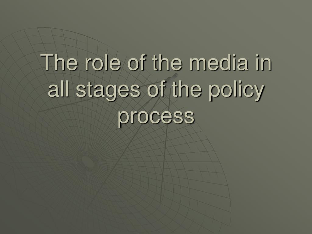 The role of the media in all stages of the policy process