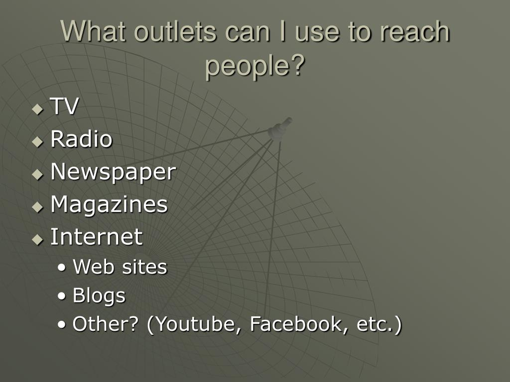 What outlets can I use to reach people?