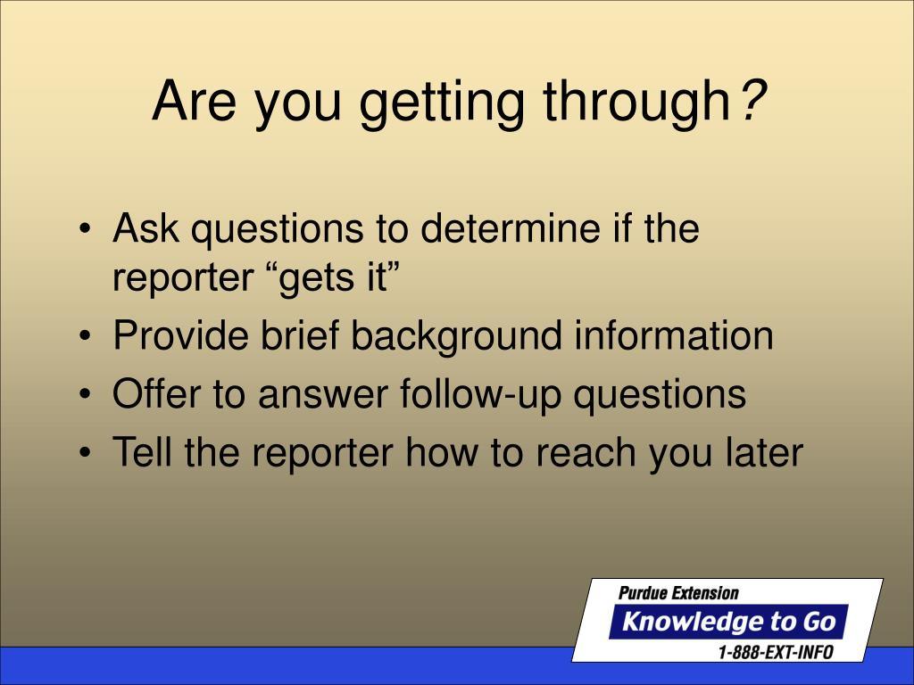 """Ask questions to determine if the reporter """"gets it"""""""
