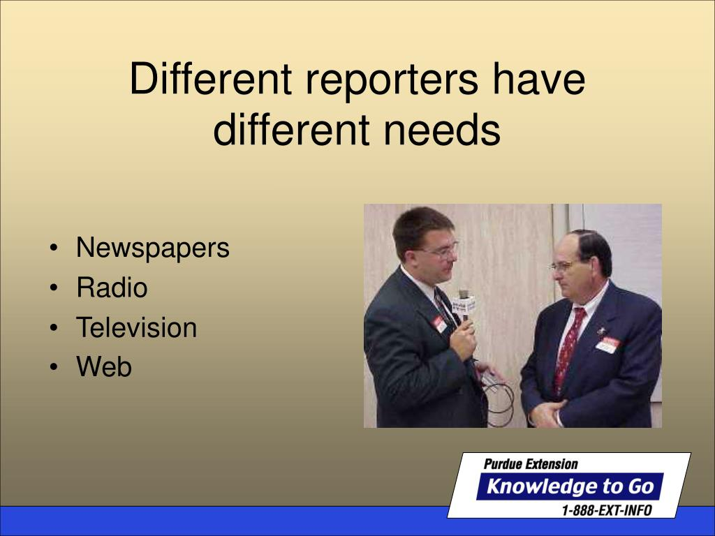 Different reporters have different needs