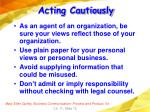 acting cautiously