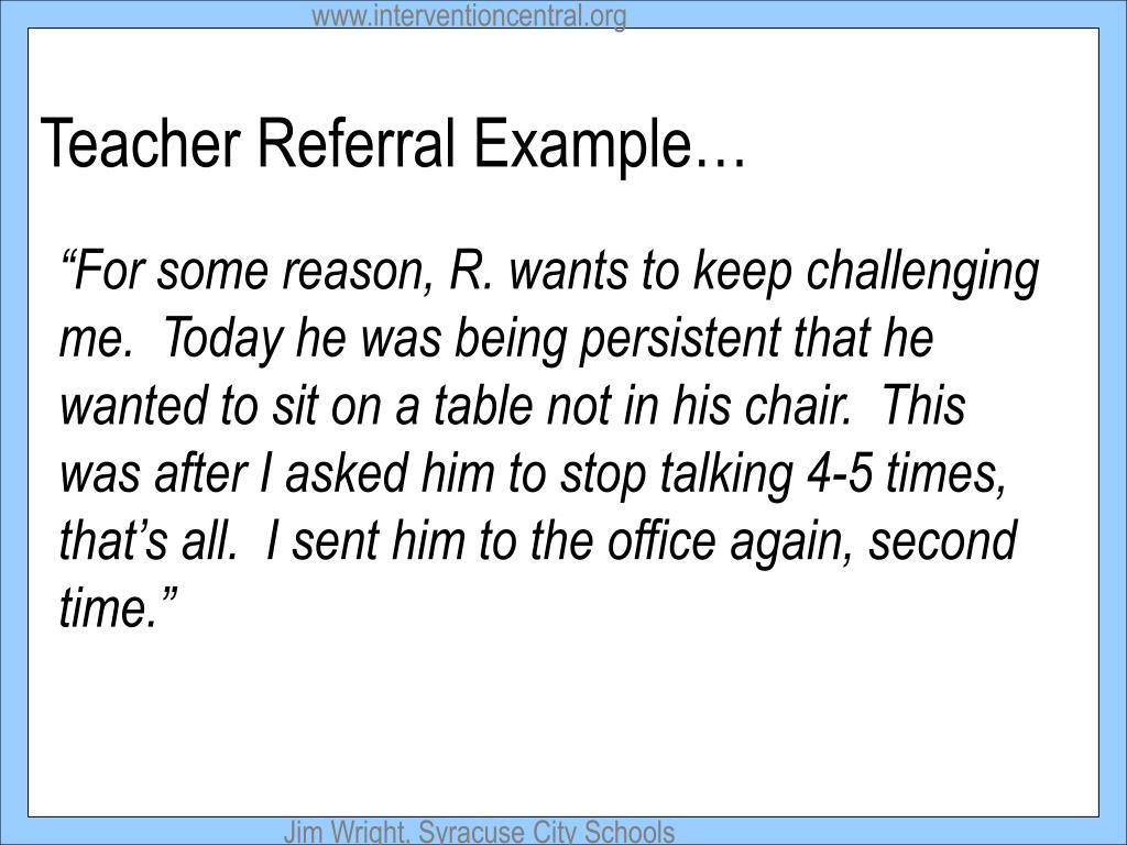Teacher Referral Example…