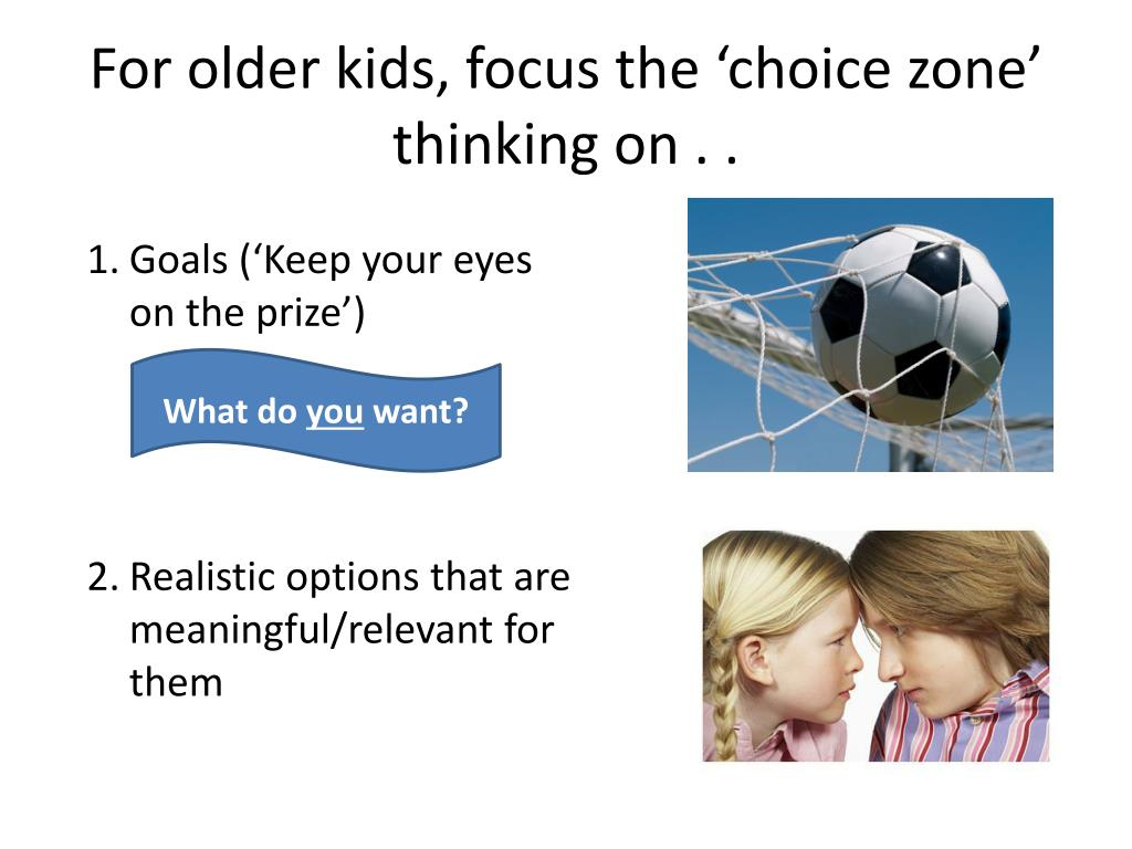 For older kids, focus the 'choice zone' thinking on . .