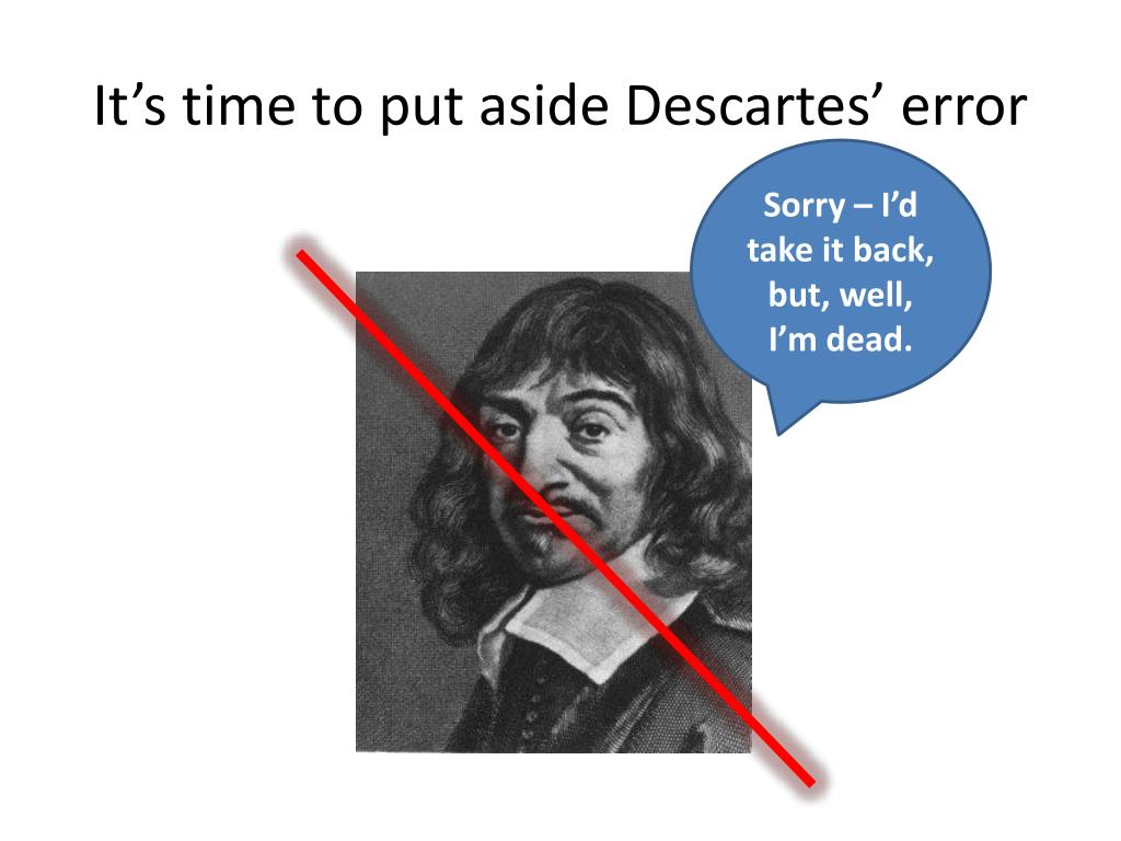 It's time to put aside Descartes' error