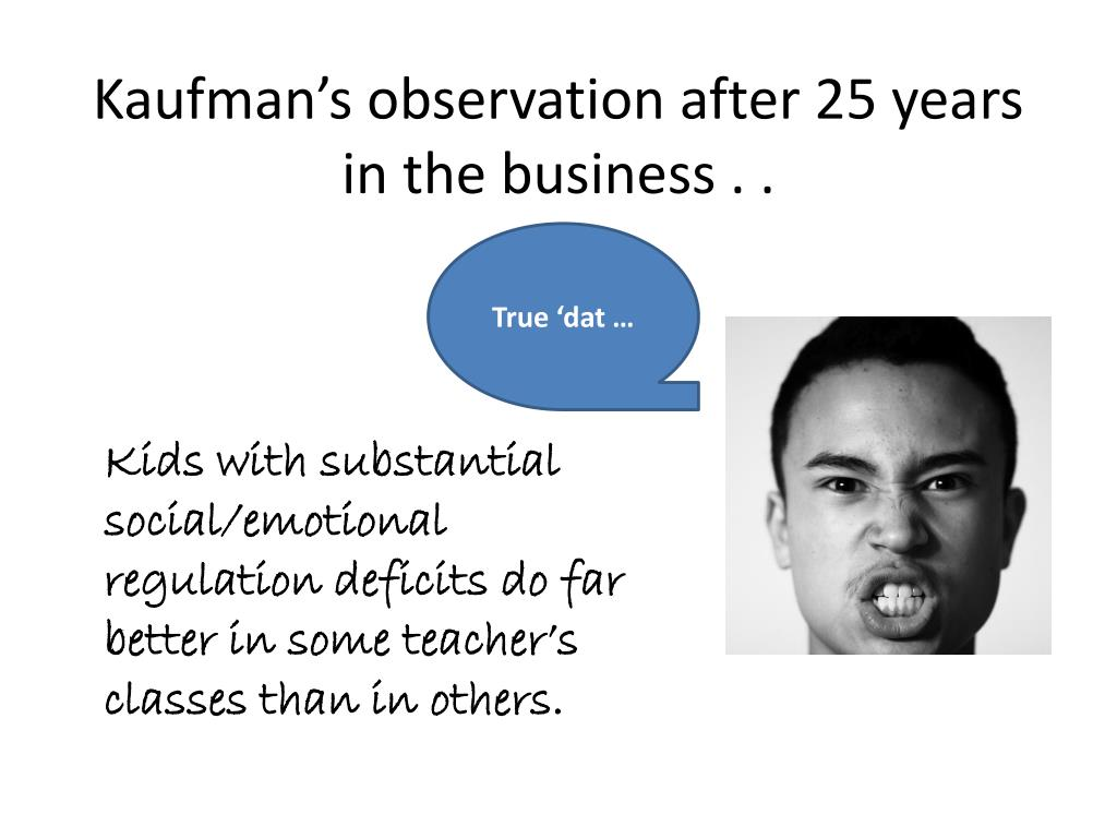 Kaufman's observation after 25 years in the business . .