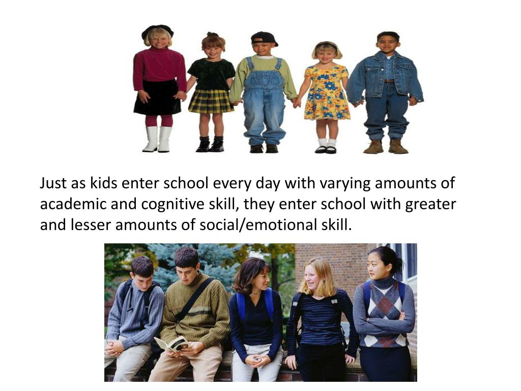 Just as kids enter school every day with varying amounts of academic and cognitive skill, they enter school with greater and lesser amounts of social/emotional skill.