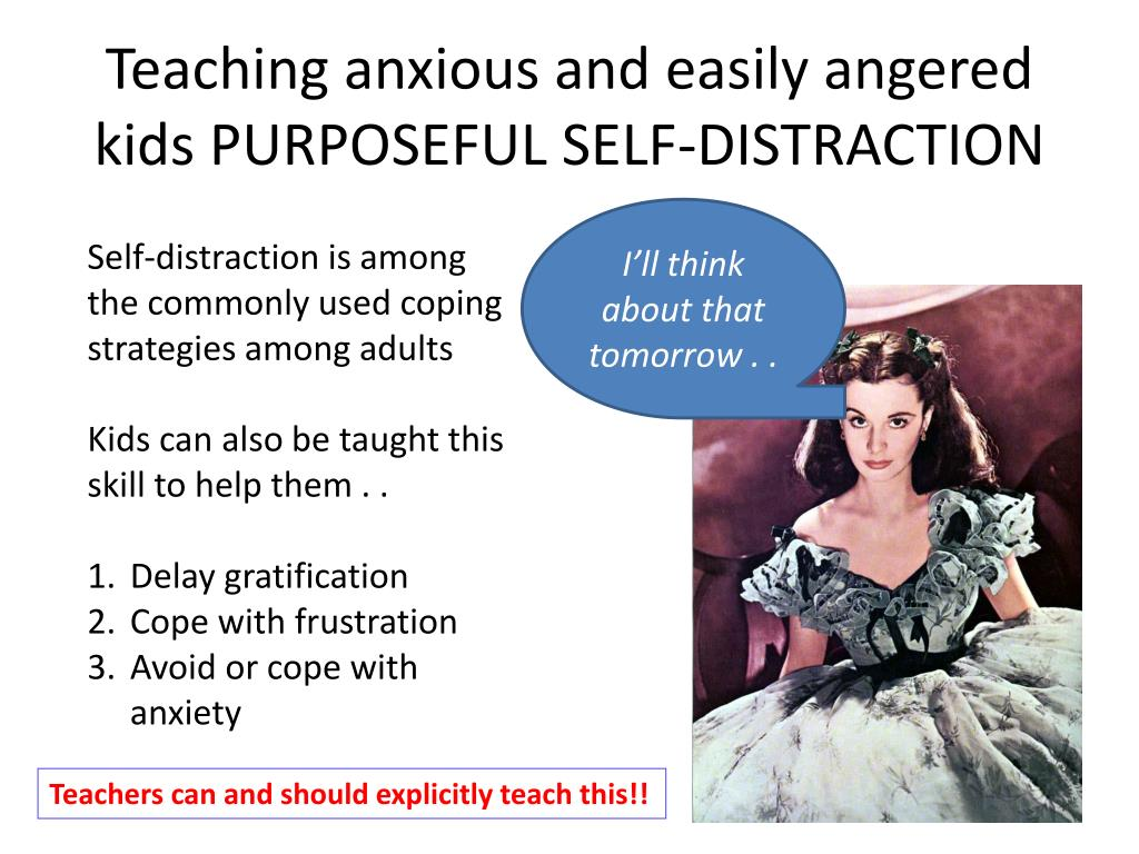 Teaching anxious and easily angered kids PURPOSEFUL SELF-DISTRACTION