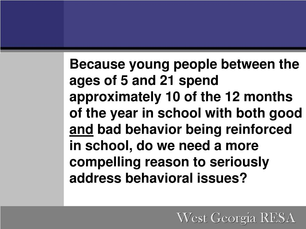 Because young people between the ages of 5 and 21 spend approximately 10 of the 12 months of the year in school with both good