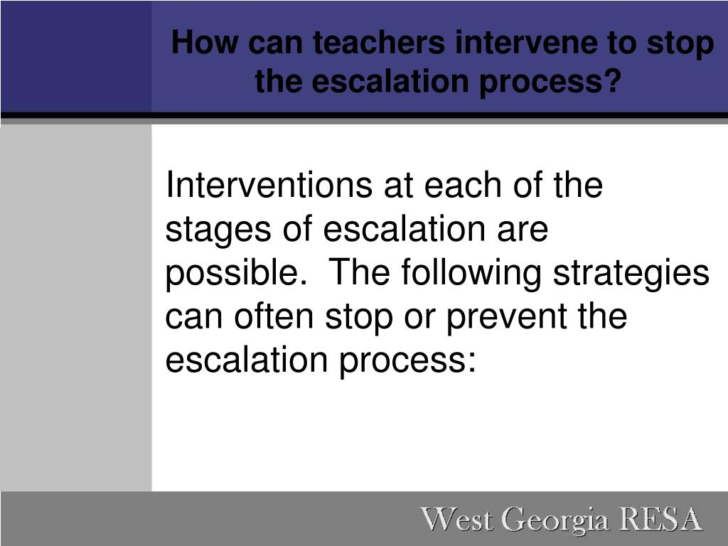 How can teachers intervene to stop the escalation process?