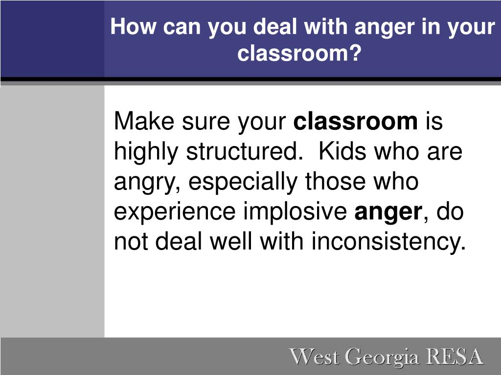 How can you deal with anger in your classroom?