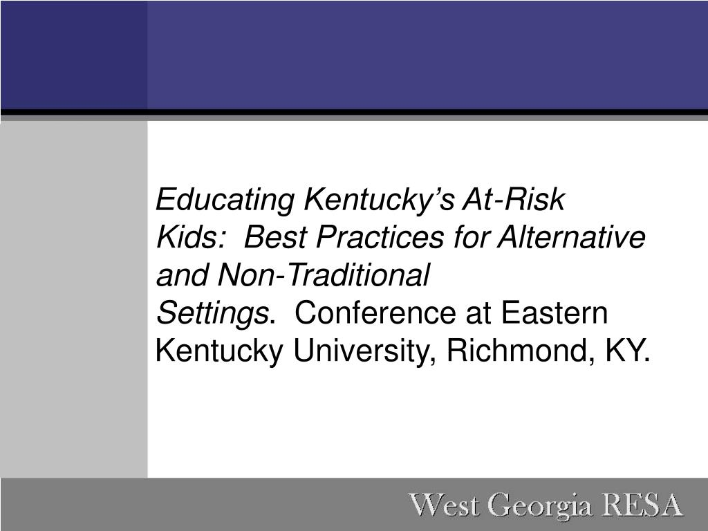 Educating Kentucky's At-Risk Kids: Best Practices for Alternative and Non-Traditional Settings