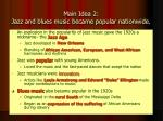 main idea 2 jazz and blues music became popular nationwide